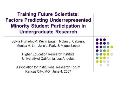 Training Future Scientists: Factors Predicting Underrepresented Minority Student Participation in Undergraduate Research Sylvia Hurtado, M. Kevin Eagan,
