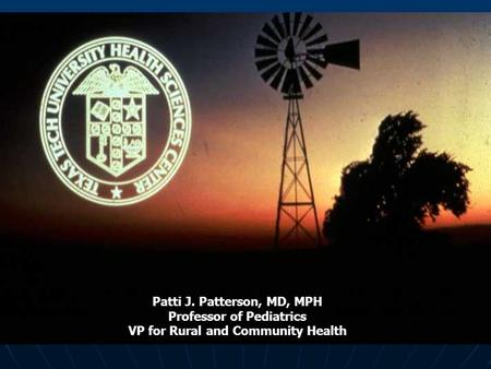 Rural Health Patti J. Patterson, MD, MPH Professor of Pediatrics VP for Rural and Community Health.