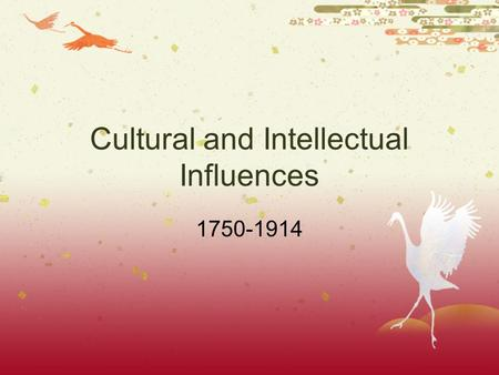 Cultural and Intellectual Influences 1750-1914. Transformations  Developments in science and the arts  Consumer emphasis.