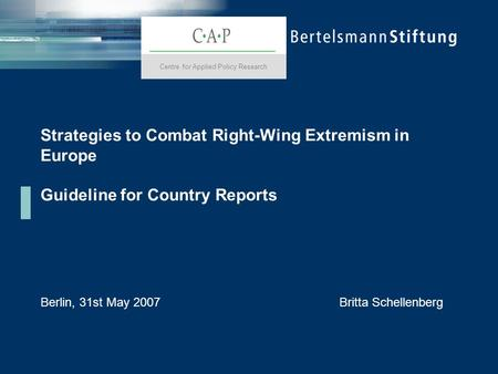 Strategies to Combat Right-Wing Extremism in Europe Guideline for Country Reports Berlin, 31st May 2007Britta Schellenberg Centre for Applied Policy Research.