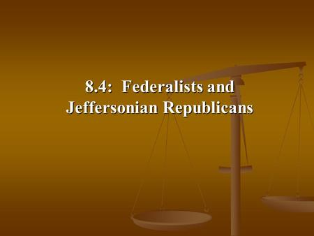 8.4: Federalists and Jeffersonian Republicans. A. The Rise of Political Parties 1. During the debate over Jay's Treaty, shifting coalitions began to polarize.