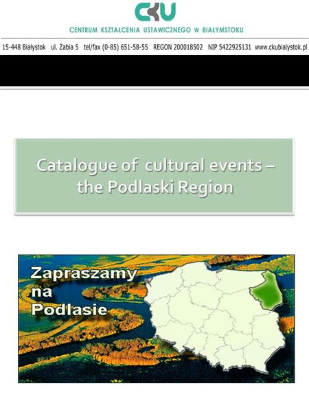 Take part in events organized in the Podlaski Region. Come to Bialystok and choose something out of a great variety of cultural events which take place.