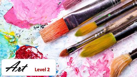 Level 2. Do you like art? Check and answer the questions: Do you often visit art galleries? Is art important to you? Do you know any artists?