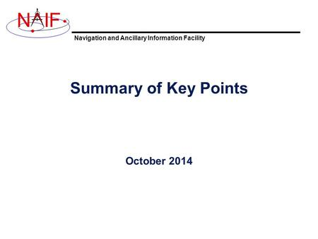 Navigation and Ancillary Information Facility NIF Summary of Key Points October 2014.