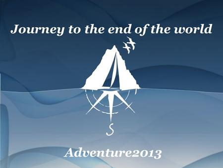 Journey to the end of the world Adventure2013. Can you fly to Antarctica?