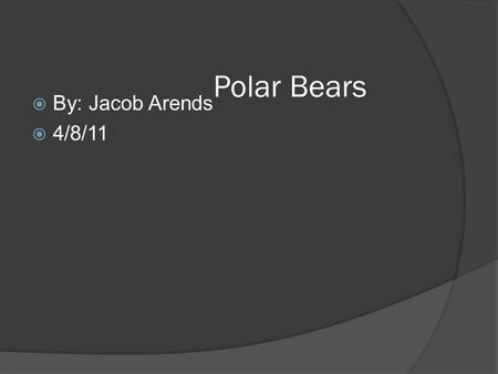 Polar Bears  By: Jacob Arends  4/8/11. Where they live  They live in the arctic area and in Antarctica.
