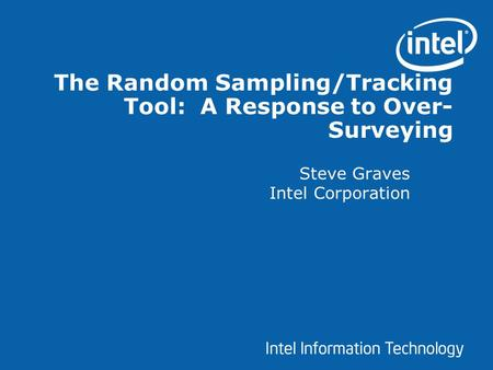 The Random Sampling/Tracking Tool: A Response to Over- Surveying Steve Graves Intel Corporation.