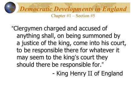 "Democratic Developments in England Chapter #1 – Section #5 "" Clergymen charged and accused of anything shall, on being summoned by a justice of the king,"