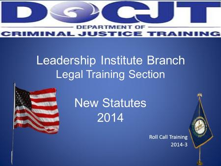 Leadership Institute Branch Legal Training Section New Statutes 2014 Roll Call Training 2014-3.