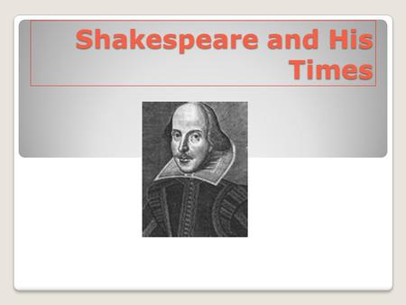 Shakespeare and His Times. His Birth born around April 23,1564. We know this from the earliest record: his baptism which happened on Wednesday, April.