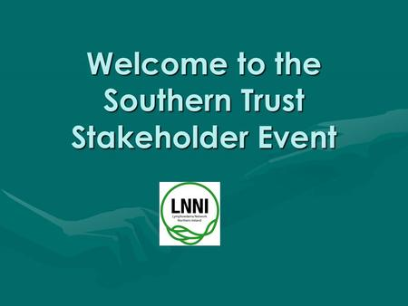 Welcome to the Southern Trust Stakeholder Event. Lymphoedema Network Northern Ireland (LNNI) Launched February 2008 along side the CREST guidelines Budget.