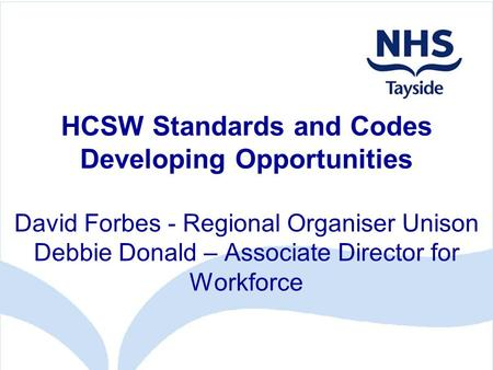 HCSW Standards and Codes Developing Opportunities David Forbes - Regional Organiser Unison Debbie Donald – Associate Director for Workforce.