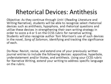 Rhetorical Devices: Antithesis Objective: As they continue through Unit I (Reading Literature and Writing Narrative), students will be able to recognize.