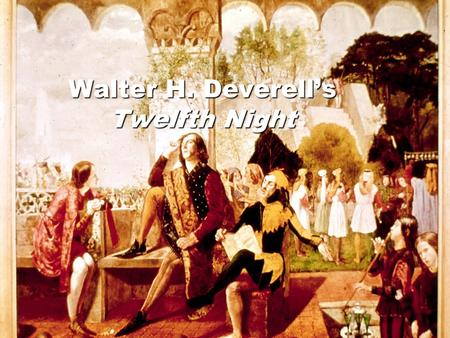 "Walter H. Deverell's Twelfth Night. Who was Walter H. Deverell? Deverell ""was never a 'recognized' member of the Pre-Raphaelite Brotherhood,"" but ""he."