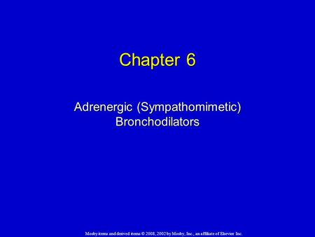 Mosby items and derived items © 2008, 2002 by Mosby, Inc., an affiliate of Elsevier Inc. Chapter 6 Adrenergic (Sympathomimetic) Bronchodilators.