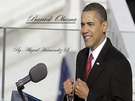 Barack Obama By Abigail Hernandez S.. Barack Obama quick facts  Party: Democrat.  Occupation: Lawyer.  Current Job/position: President of the USA 