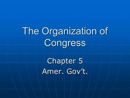 The Organization of Congress Chapter 5 Amer. Gov't.