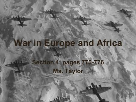 War in Europe and Africa Section 4: pages 770-776 Ms. Taylor.