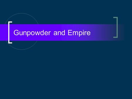 Gunpowder and Empire. Gunpowder… First used in warfare by Chinese in 10 th century Used by Ming dynasty in artillery against Mongols. Spread to Mongols.