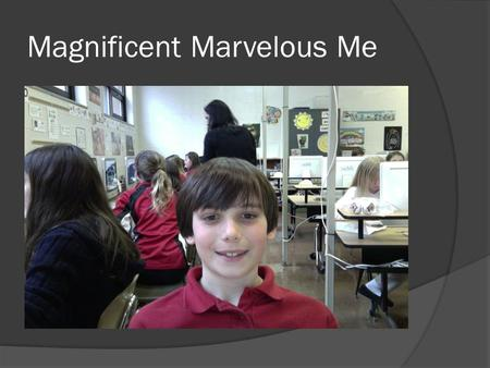 Magnificent Marvelous Me. My Birthday  I was born on Oct 4, 2002  I weighed pounds and ounces  I was inches long  I was born on a Friday  I was born.