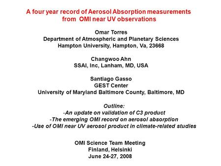 A four year record of Aerosol Absorption measurements from OMI near UV observations Omar Torres Department of Atmospheric and Planetary Sciences Hampton.