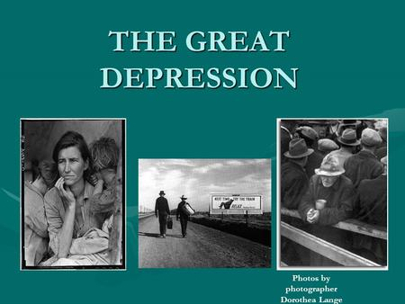 THE GREAT DEPRESSION Photos by photographer Dorothea Lange.