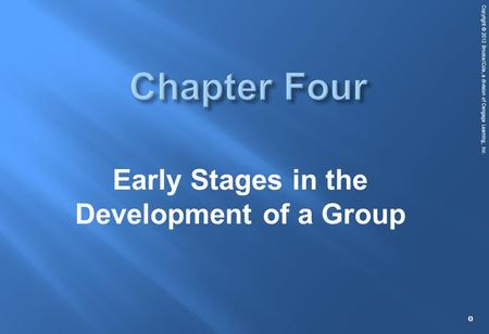 Copyright © 2012 Brooks/Cole, a division of Cengage Learning, Inc. Early Stages in the Development of a Group 0.