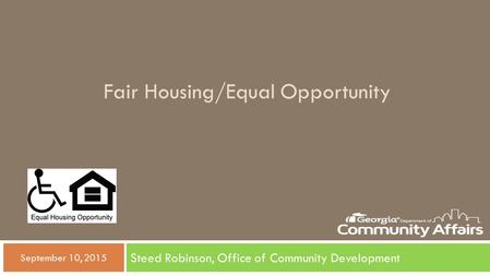 Fair Housing/Equal Opportunity Steed Robinson, Office of Community Development  September 10, 2015.