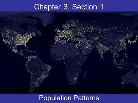 Chapter 3, Section 1 Population Patterns.