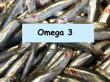 Omega 3 Nutrition. Omega-3 Omega-3 fatty acids are considered essential fatty acids: Omega-3 fatty acids are considered essential fatty acids: They are.