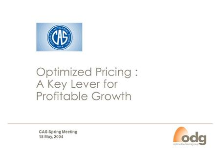 Optimized Pricing : A Key Lever for Profitable Growth CAS Spring Meeting 18 May, 2004.