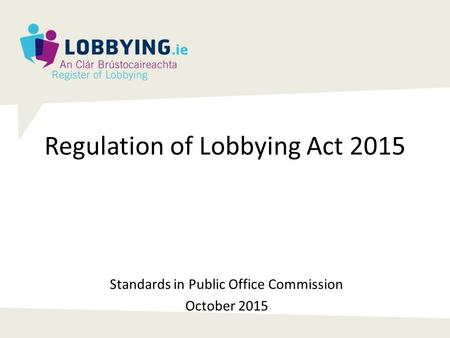 Regulation of Lobbying Act 2015 Standards in Public Office Commission October 2015.