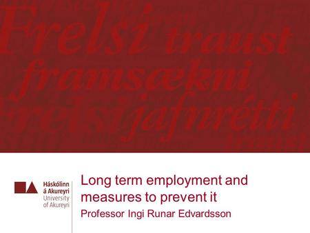 Long term employment and measures to prevent it Professor Ingi Runar Edvardsson.