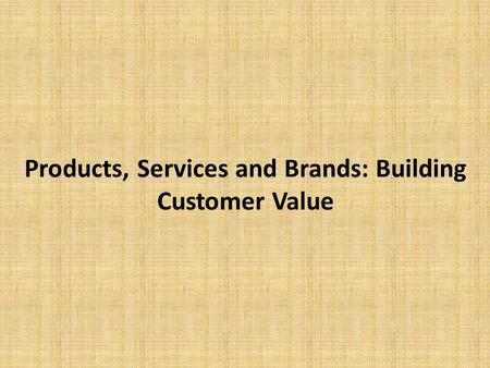 Products, Services and Brands: Building Customer Value.