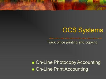 OCS Systems On-Line Photocopy Accounting On-Line Print Accounting Track office printing and copying.