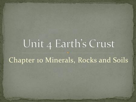 Chapter 10 Minerals, Rocks and Soils. Explain how society's needs led to developments in technologies designed to use rocks. Classify and describe rocks.