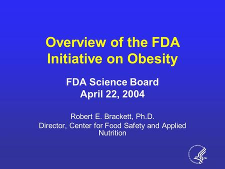 Overview of the FDA Initiative on Obesity FDA Science Board April 22, 2004 Robert E. Brackett, Ph.D. Director, Center for Food Safety and Applied Nutrition.