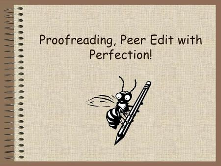 Proofreading, Peer Edit with Perfection!. Definition of Proofreading Proofreading is the process of carefully reviewing a text for errors, especially.