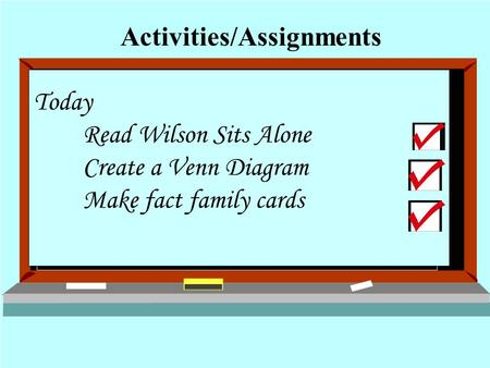 Today Read Wilson Sits Alone Create a Venn Diagram Make fact family cards Activities/Assignments.