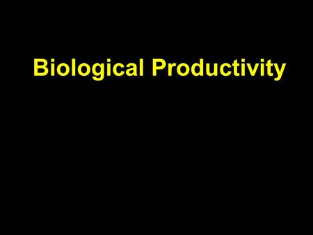 Biological Productivity. Basic Ecology  physical and chemical parameters affecting distribution and abundance  An ecosystem includes both the living.