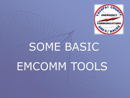SOME BASIC EMCOMM TOOLS.
