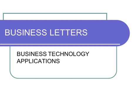 BUSINESS LETTERS BUSINESS TECHNOLOGY APPLICATIONS.