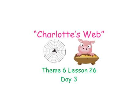 """Charlotte's Web"" Theme 6 Lesson 26 Day 3."
