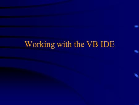 "Working with the VB IDE. Running a Program u Clicking the""start"" tool begins the program u The ""break"" tool pauses a program in mid-execution u The ""end"""