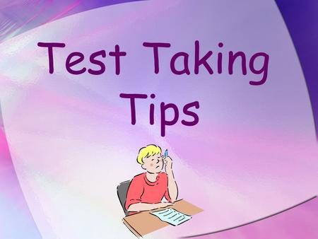 Test Taking Tips. The Night Before Testing Go to bed on time.