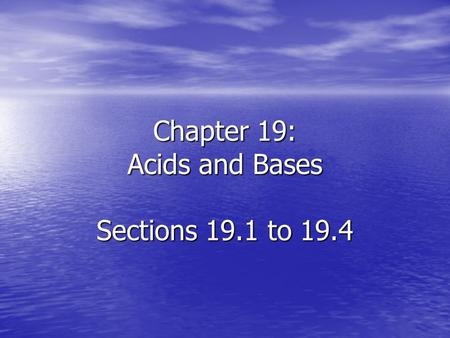 Chapter 19: Acids and Bases Sections 19.1 to 19.4.