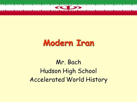 Modern Iran Mr. Bach Hudson High School Accelerated World History.