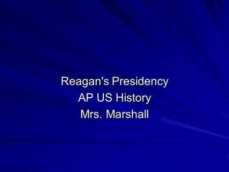 Reagan's Presidency AP US History Mrs. Marshall. 1980 Election Ronald Reagan and George Bush defeated Jimmy Carter in a landslide victory. 489 to 49 in.