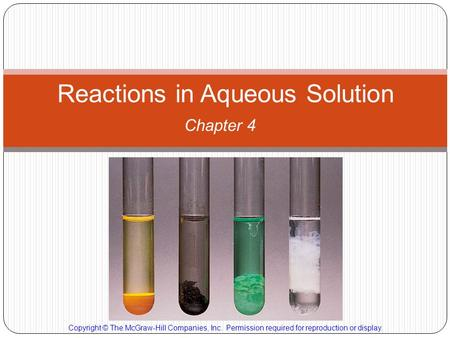 Chapter 4 Reactions in Aqueous Solution Copyright © The McGraw-Hill Companies, Inc. Permission required for reproduction or display.