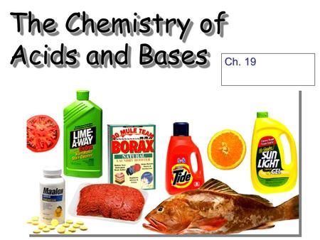 The Chemistry of Acids and Bases Ch. 19. Acid and Bases.